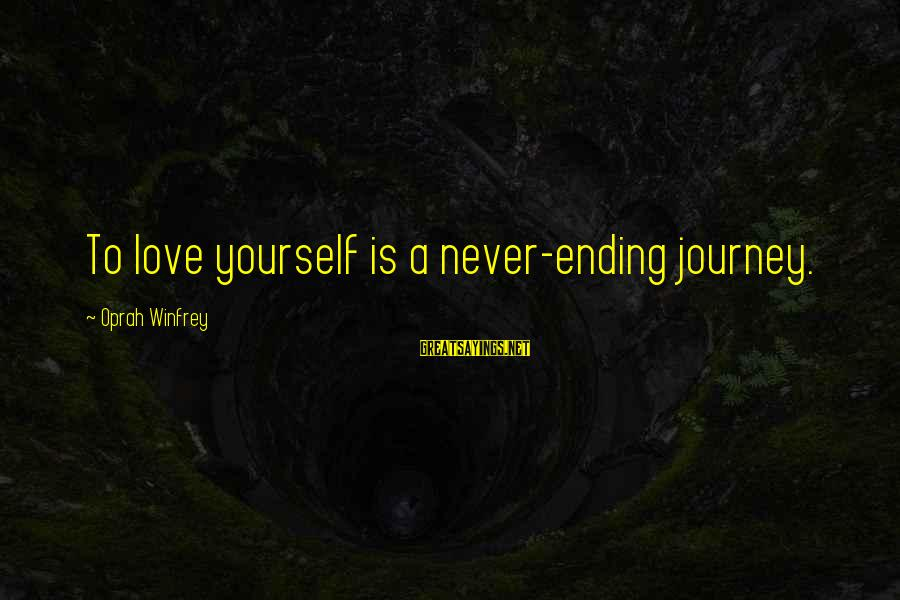 Ending A Journey Sayings By Oprah Winfrey: To love yourself is a never-ending journey.