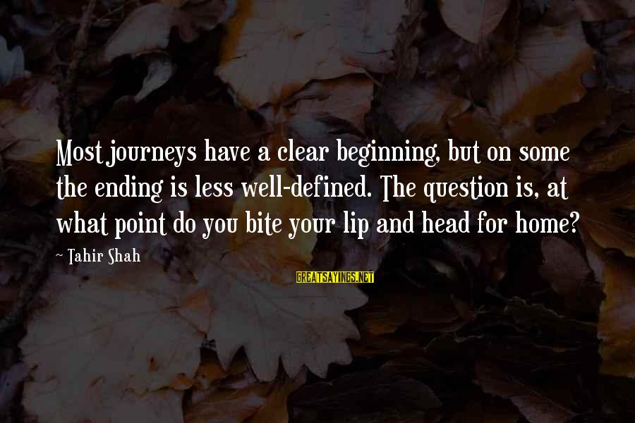 Ending A Journey Sayings By Tahir Shah: Most journeys have a clear beginning, but on some the ending is less well-defined. The