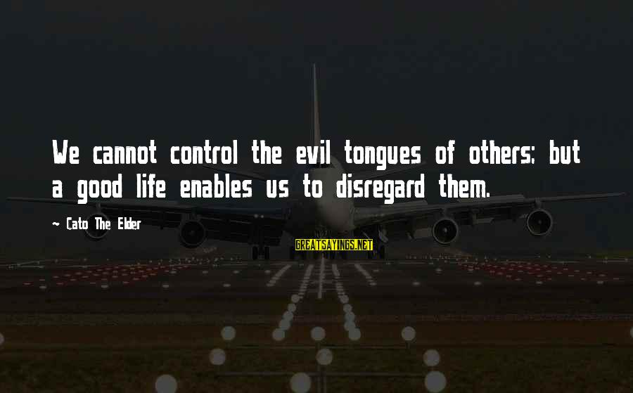 Endless Frontier Sayings By Cato The Elder: We cannot control the evil tongues of others; but a good life enables us to