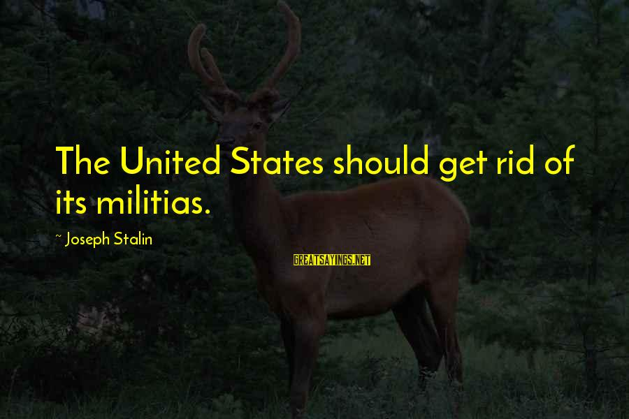 Endless Frontier Sayings By Joseph Stalin: The United States should get rid of its militias.