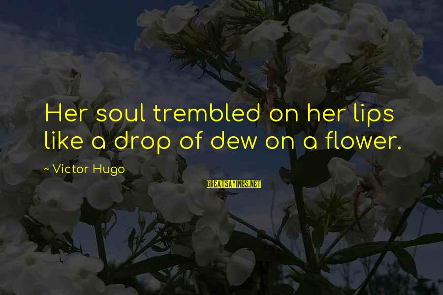 Endless Frontier Sayings By Victor Hugo: Her soul trembled on her lips like a drop of dew on a flower.