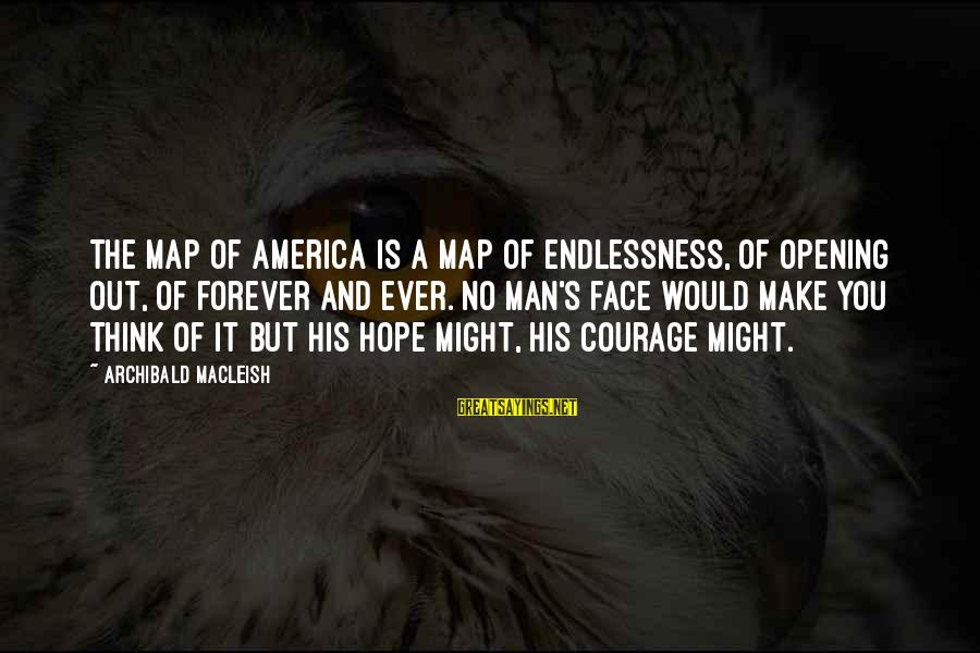 Endlessness Sayings By Archibald MacLeish: The map of America is a map of endlessness, of opening out, of forever and