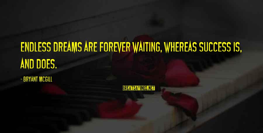 Endlessness Sayings By Bryant McGill: Endless dreams are forever waiting, whereas success is, and does.