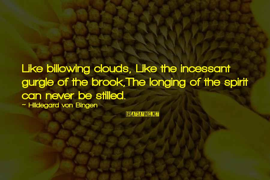 Endlessness Sayings By Hildegard Von Bingen: Like billowing clouds, Like the incessant gurgle of the brook,The longing of the spirit can