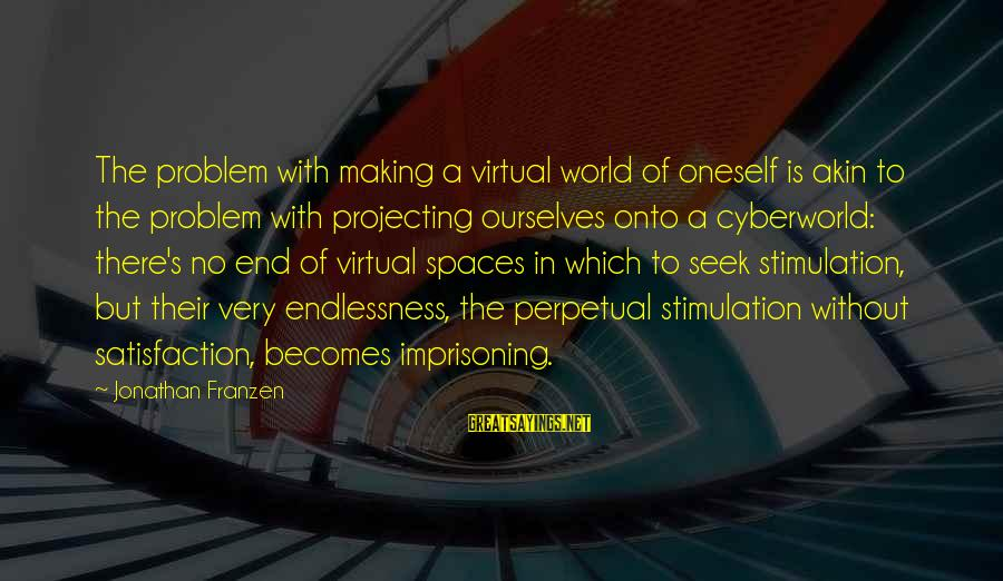 Endlessness Sayings By Jonathan Franzen: The problem with making a virtual world of oneself is akin to the problem with