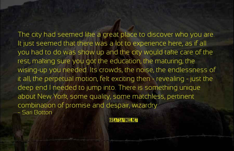 Endlessness Sayings By Sari Botton: The city had seemed like a great place to discover who you are. It just
