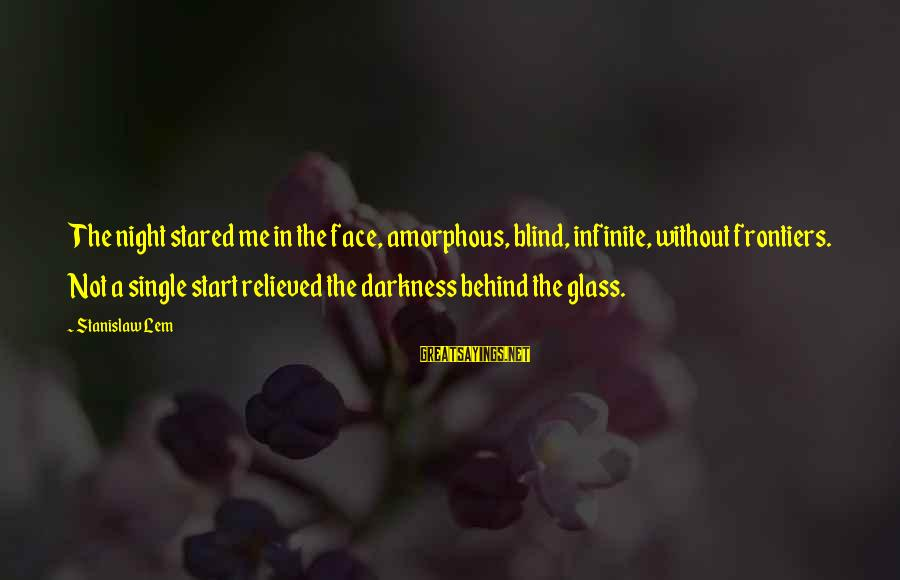 Endlessness Sayings By Stanislaw Lem: The night stared me in the face, amorphous, blind, infinite, without frontiers. Not a single