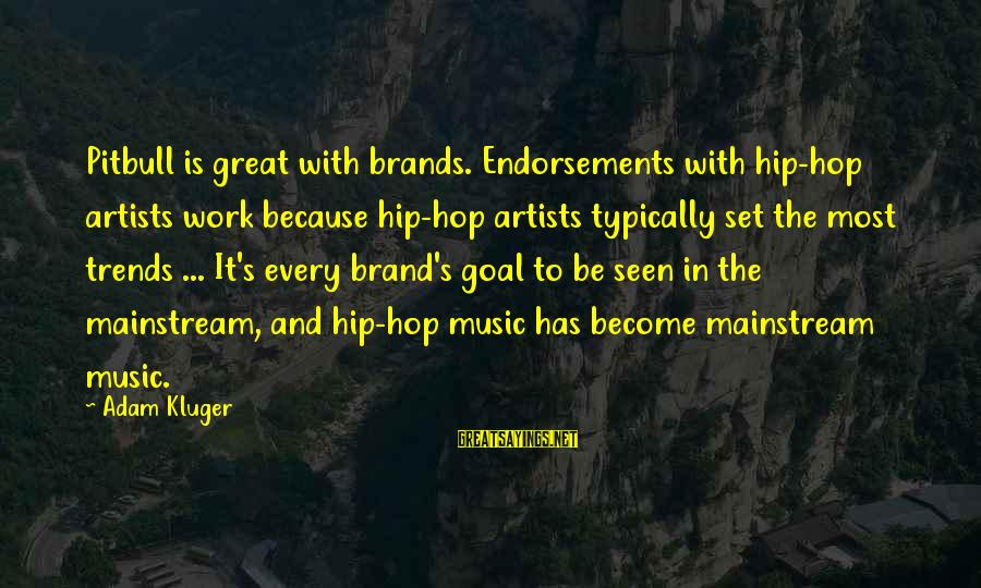 Endorsements Sayings By Adam Kluger: Pitbull is great with brands. Endorsements with hip-hop artists work because hip-hop artists typically set