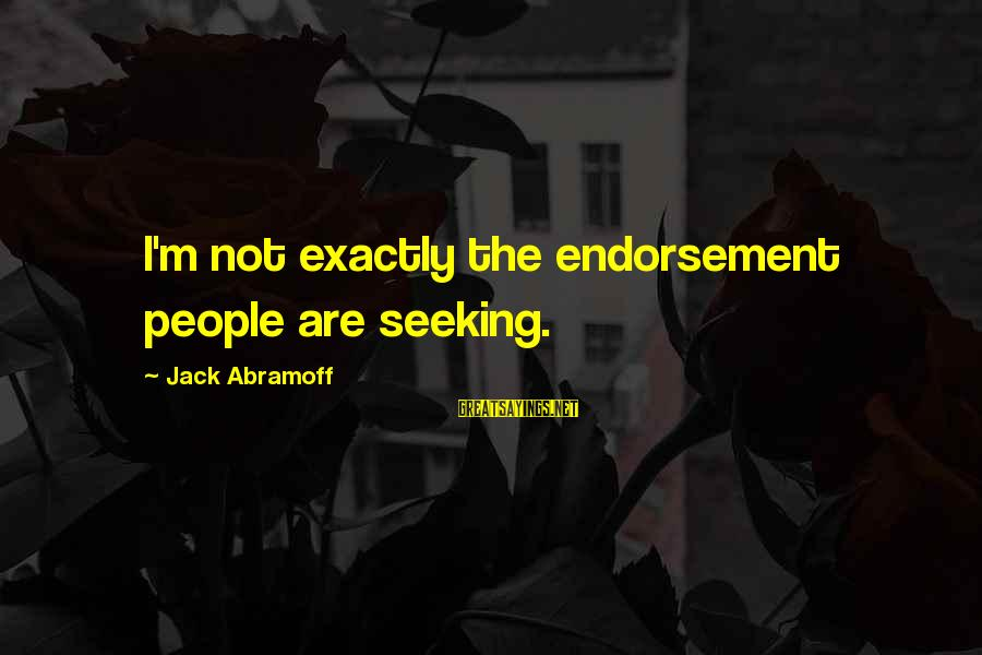 Endorsements Sayings By Jack Abramoff: I'm not exactly the endorsement people are seeking.