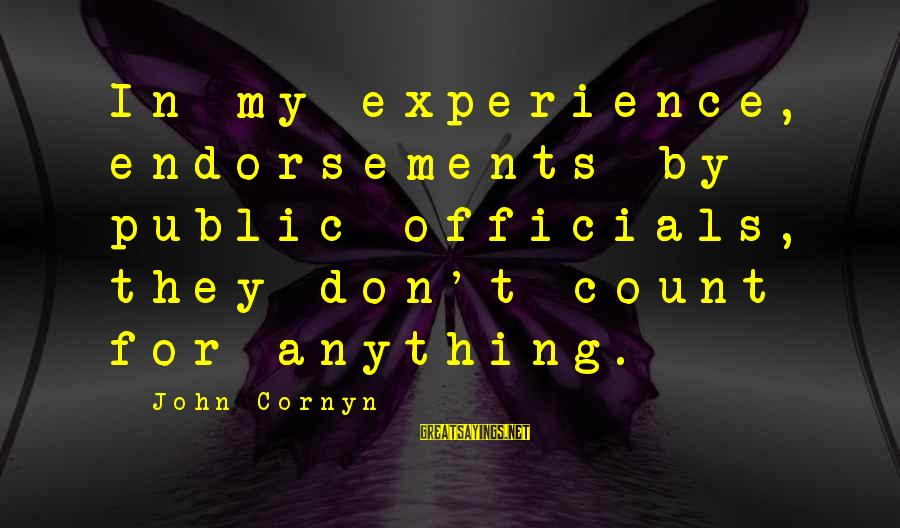 Endorsements Sayings By John Cornyn: In my experience, endorsements by public officials, they don't count for anything.