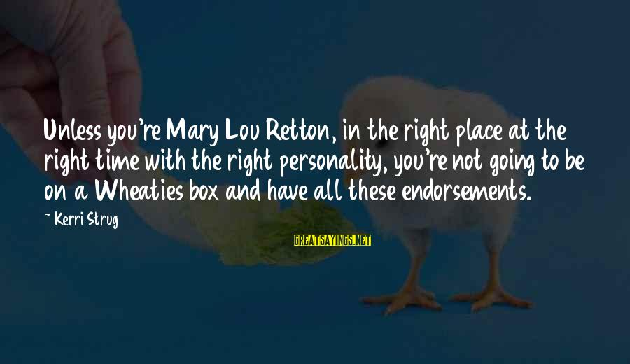 Endorsements Sayings By Kerri Strug: Unless you're Mary Lou Retton, in the right place at the right time with the