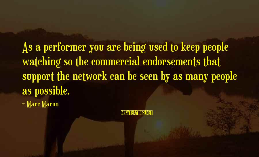 Endorsements Sayings By Marc Maron: As a performer you are being used to keep people watching so the commercial endorsements