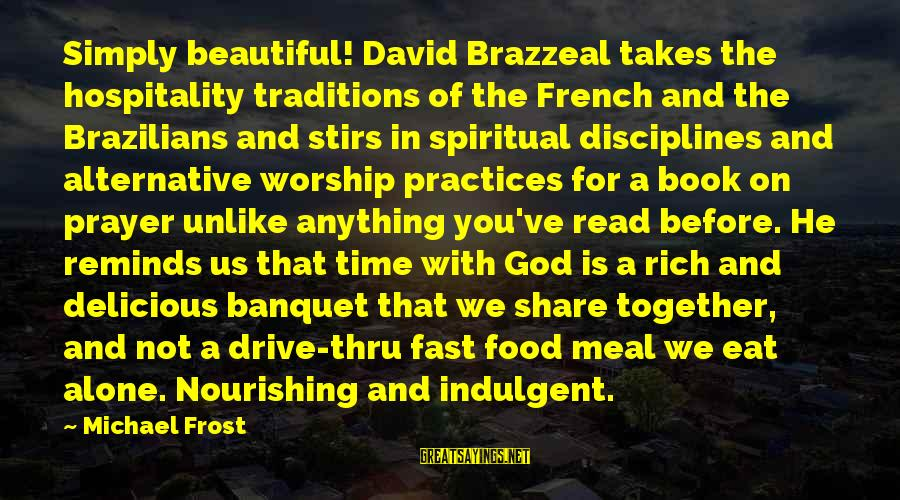 Endorsements Sayings By Michael Frost: Simply beautiful! David Brazzeal takes the hospitality traditions of the French and the Brazilians and