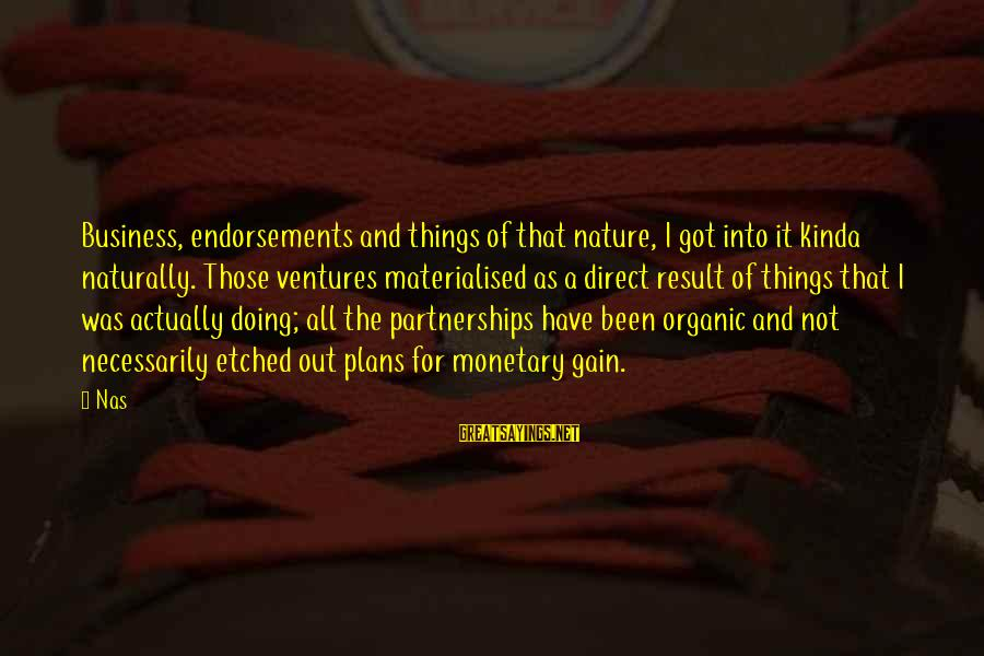 Endorsements Sayings By Nas: Business, endorsements and things of that nature, I got into it kinda naturally. Those ventures