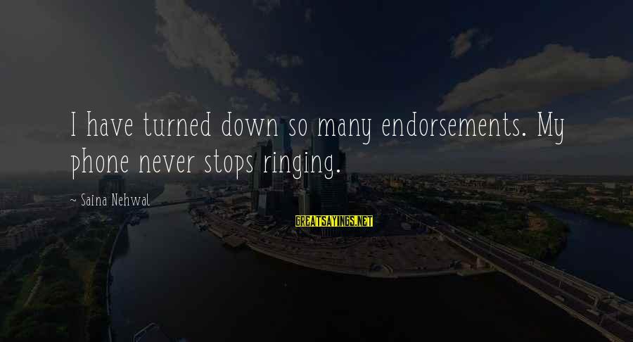 Endorsements Sayings By Saina Nehwal: I have turned down so many endorsements. My phone never stops ringing.