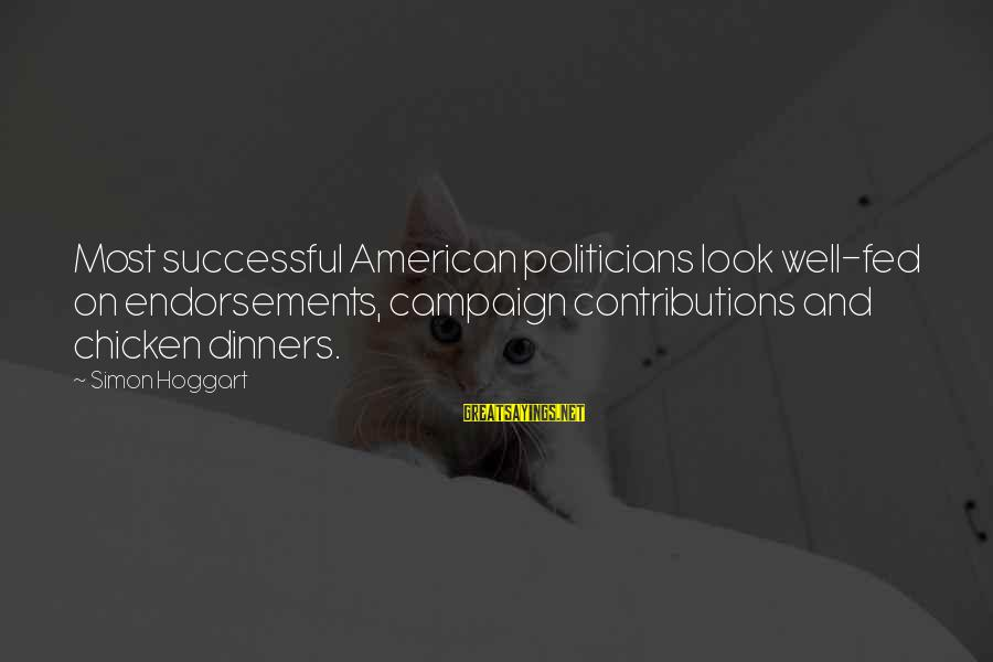 Endorsements Sayings By Simon Hoggart: Most successful American politicians look well-fed on endorsements, campaign contributions and chicken dinners.