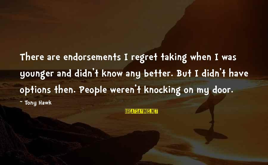 Endorsements Sayings By Tony Hawk: There are endorsements I regret taking when I was younger and didn't know any better.