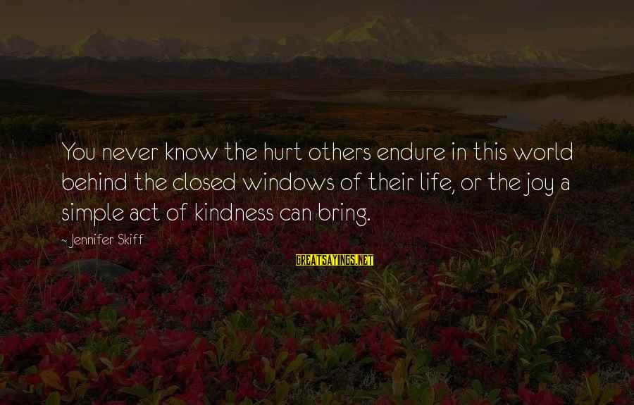 Endure Pain Love Sayings By Jennifer Skiff: You never know the hurt others endure in this world behind the closed windows of