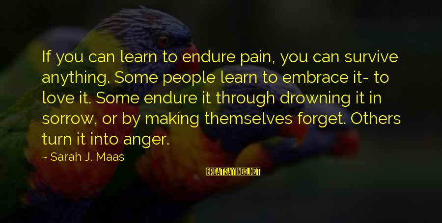 Endure Pain Love Sayings By Sarah J. Maas: If you can learn to endure pain, you can survive anything. Some people learn to