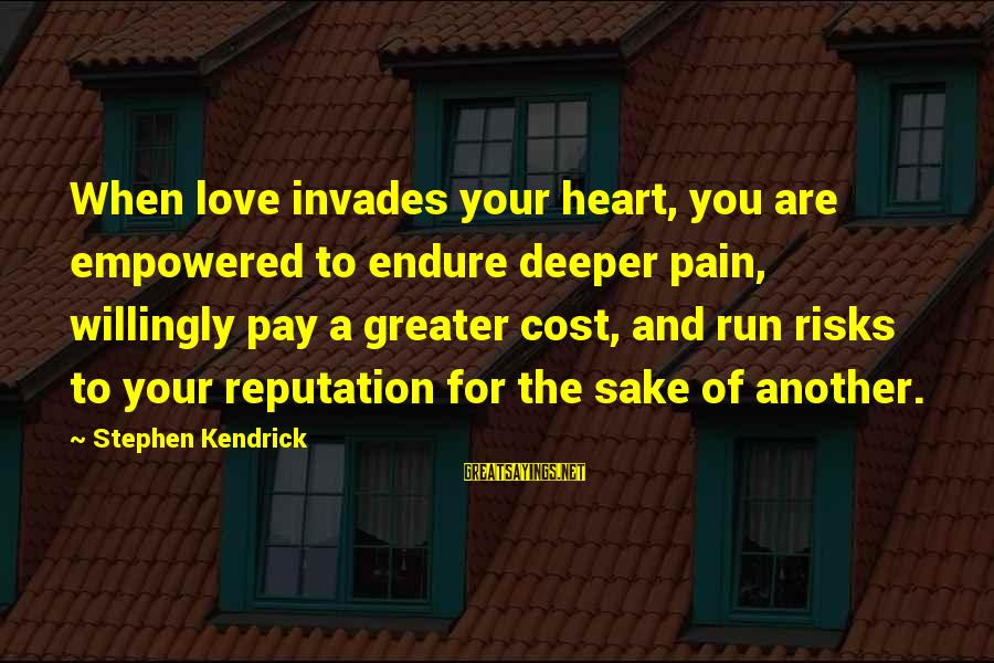 Endure Pain Love Sayings By Stephen Kendrick: When love invades your heart, you are empowered to endure deeper pain, willingly pay a