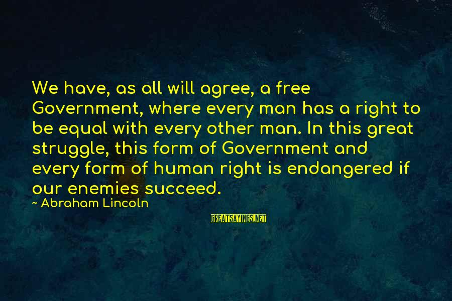 Enemies In War Sayings By Abraham Lincoln: We have, as all will agree, a free Government, where every man has a right
