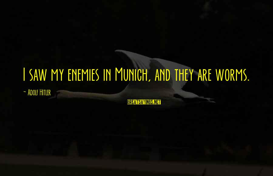 Enemies In War Sayings By Adolf Hitler: I saw my enemies in Munich, and they are worms.