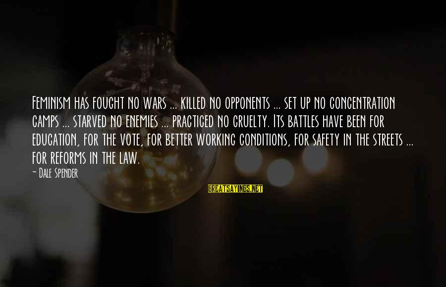 Enemies In War Sayings By Dale Spender: Feminism has fought no wars ... killed no opponents ... set up no concentration camps