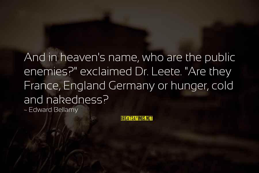 """Enemies In War Sayings By Edward Bellamy: And in heaven's name, who are the public enemies?"""" exclaimed Dr. Leete. """"Are they France,"""
