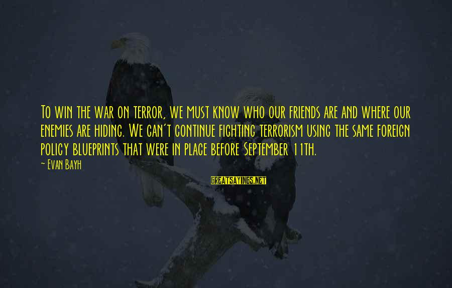 Enemies In War Sayings By Evan Bayh: To win the war on terror, we must know who our friends are and where