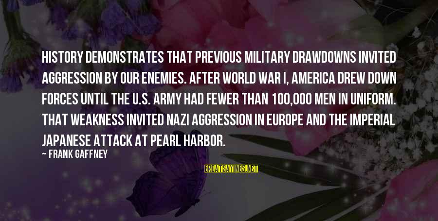 Enemies In War Sayings By Frank Gaffney: History demonstrates that previous military drawdowns invited aggression by our enemies. After World War I,