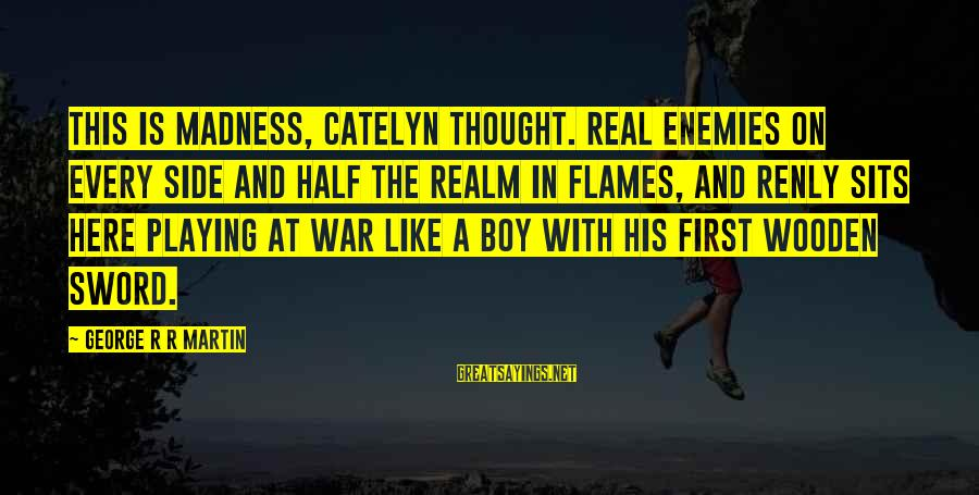 Enemies In War Sayings By George R R Martin: This is madness, Catelyn thought. Real enemies on every side and half the realm in