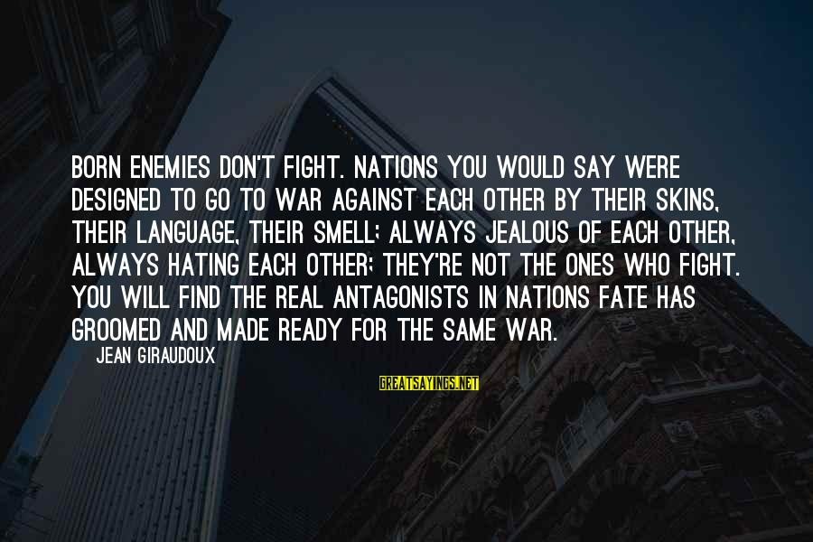Enemies In War Sayings By Jean Giraudoux: Born enemies don't fight. Nations you would say were designed to go to war against
