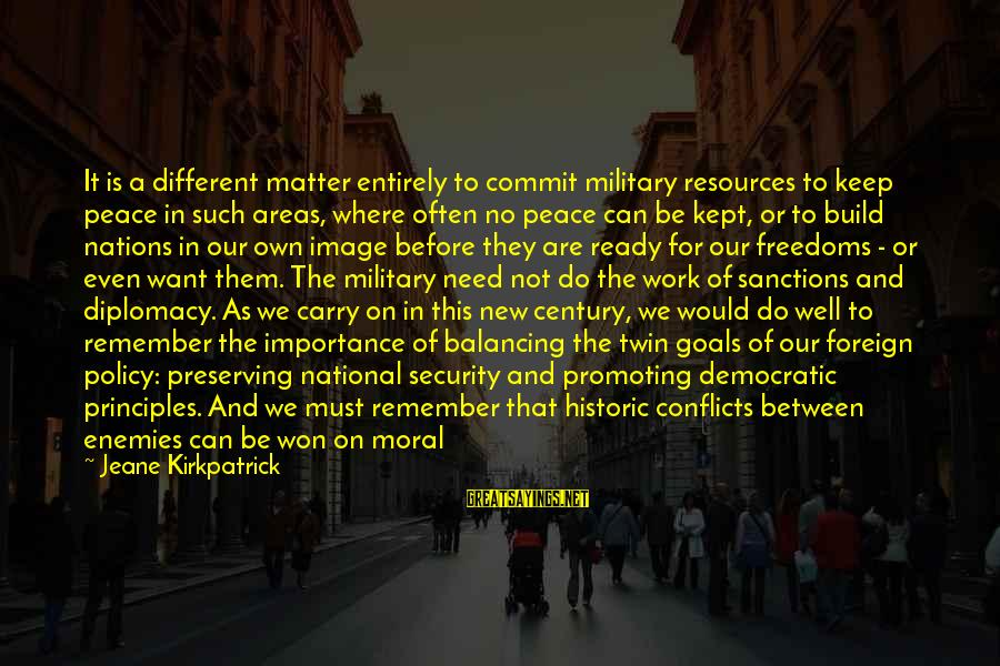 Enemies In War Sayings By Jeane Kirkpatrick: It is a different matter entirely to commit military resources to keep peace in such