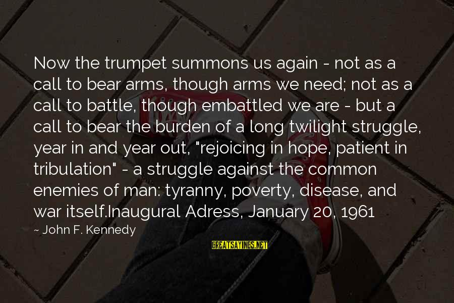 Enemies In War Sayings By John F. Kennedy: Now the trumpet summons us again - not as a call to bear arms, though
