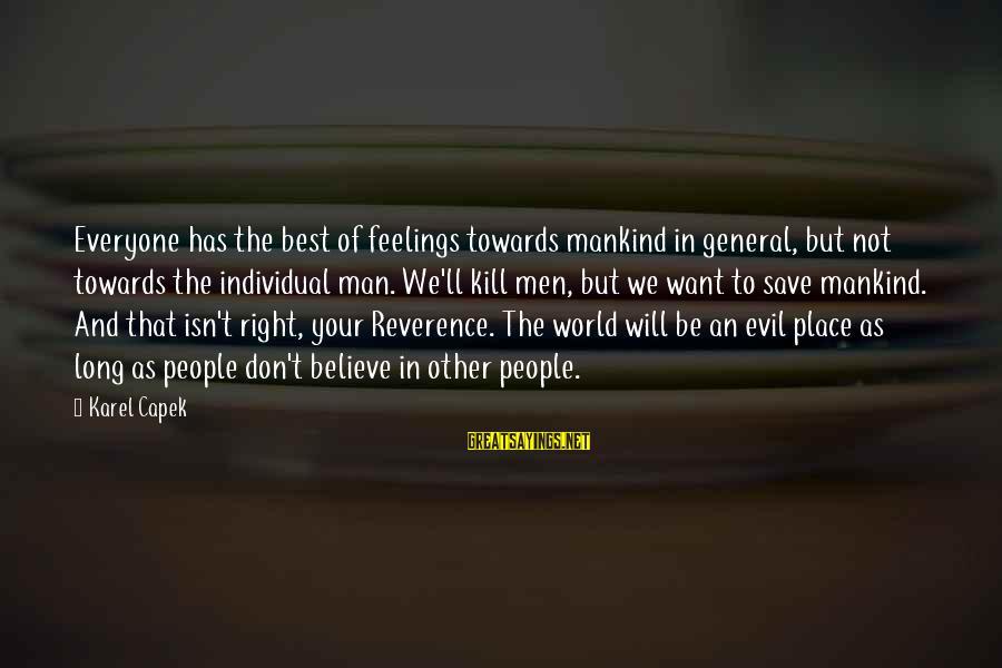 Enemies In War Sayings By Karel Capek: Everyone has the best of feelings towards mankind in general, but not towards the individual