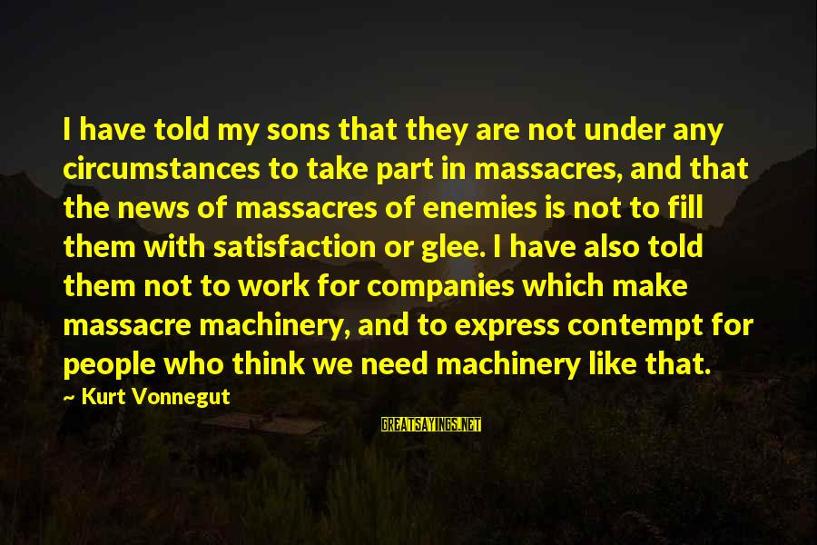 Enemies In War Sayings By Kurt Vonnegut: I have told my sons that they are not under any circumstances to take part
