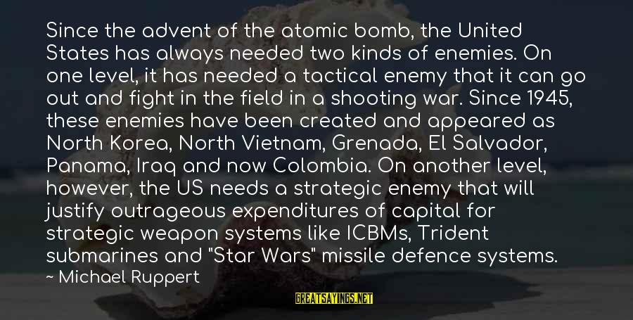 Enemies In War Sayings By Michael Ruppert: Since the advent of the atomic bomb, the United States has always needed two kinds