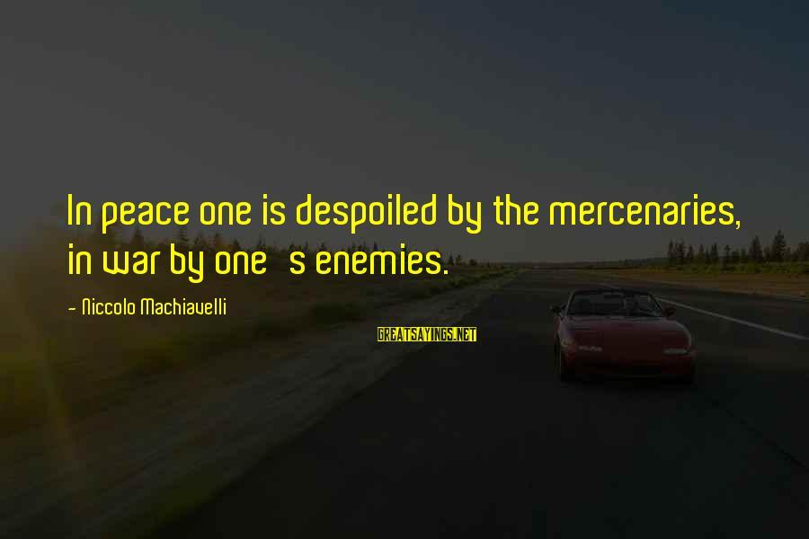 Enemies In War Sayings By Niccolo Machiavelli: In peace one is despoiled by the mercenaries, in war by one's enemies.