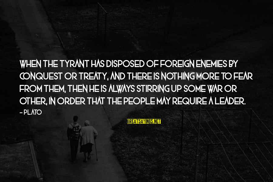 Enemies In War Sayings By Plato: When the tyrant has disposed of foreign enemies by conquest or treaty, and there is