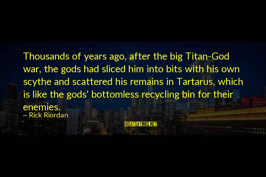 Enemies In War Sayings By Rick Riordan: Thousands of years ago, after the big Titan-God war, the gods had sliced him into