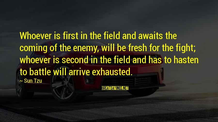 Enemies In War Sayings By Sun Tzu: Whoever is first in the field and awaits the coming of the enemy, will be