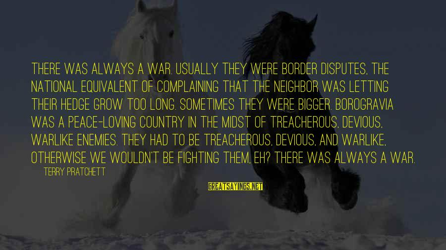 Enemies In War Sayings By Terry Pratchett: There was always a war. Usually they were border disputes, the national equivalent of complaining