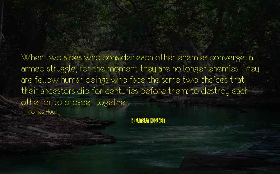 Enemies In War Sayings By Thomas Huynh: When two sides who consider each other enemies converge in armed struggle, for the moment