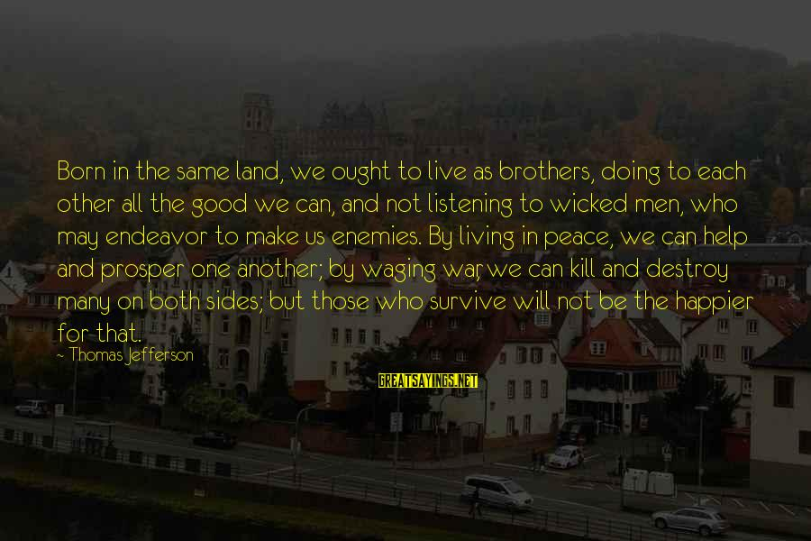 Enemies In War Sayings By Thomas Jefferson: Born in the same land, we ought to live as brothers, doing to each other