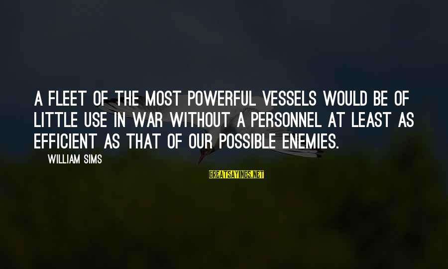 Enemies In War Sayings By William Sims: A fleet of the most powerful vessels would be of little use in war without