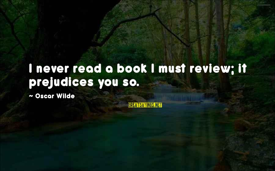 Engineering Submissions Sayings By Oscar Wilde: I never read a book I must review; it prejudices you so.