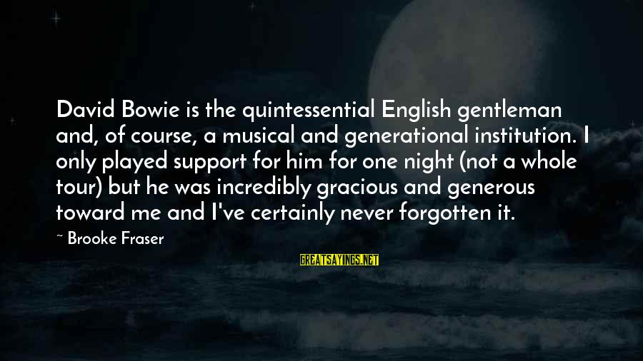 English Gentleman Sayings By Brooke Fraser: David Bowie is the quintessential English gentleman and, of course, a musical and generational institution.