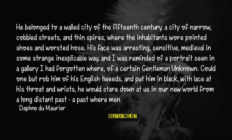 English Gentleman Sayings By Daphne Du Maurier: He belonged to a walled city of the fifteenth century, a city of narrow, cobbled