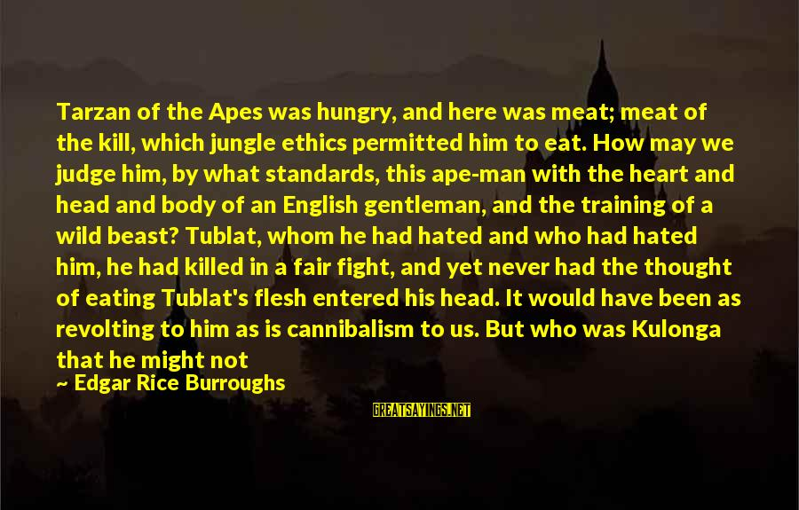 English Gentleman Sayings By Edgar Rice Burroughs: Tarzan of the Apes was hungry, and here was meat; meat of the kill, which