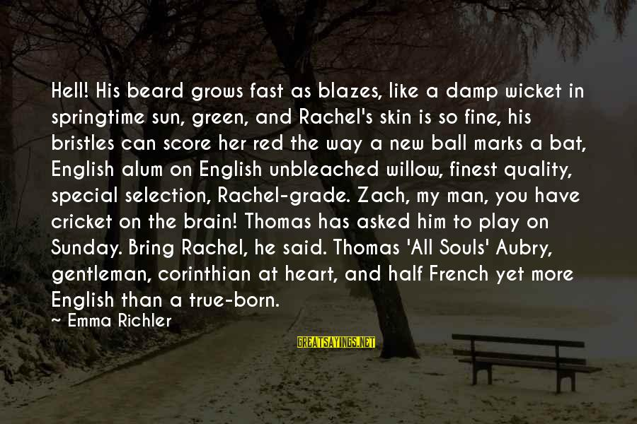 English Gentleman Sayings By Emma Richler: Hell! His beard grows fast as blazes, like a damp wicket in springtime sun, green,